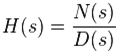 Where, N(s) and D(s) are simple polynomials.